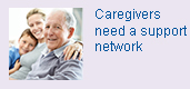 Caregivers need a support network.